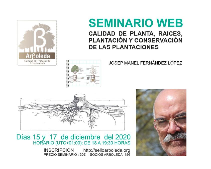 SEMINARIO WEB: CALIDAD DE PLANTA, RAÍCES, PLANTACIÓN Y CONSERVACIÓN DE LAS PLANTACIONES. JOSEP MANEL FERNÁNDEZ LÓPEZ. 15,17 DICIEMBRE 2020
